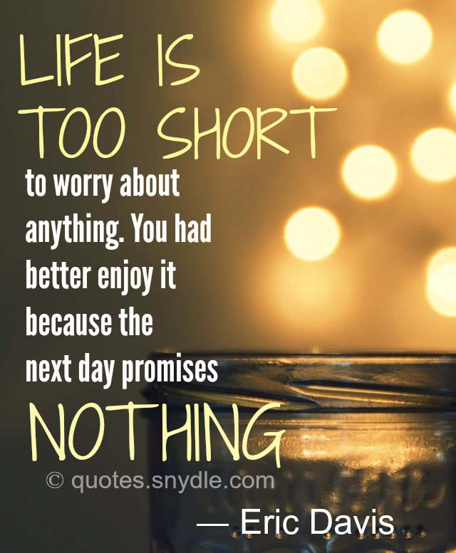 40 Amazing Life Is Too Short Quotes And Sayings With Images Quotes