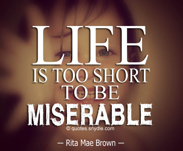 life-is-too-short-to-be-miserable-quotes