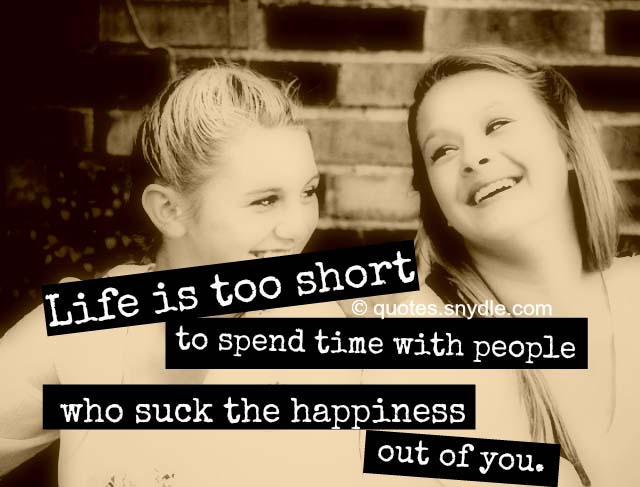 life-is-too-short-to-spend-with-someone-who-suck-happiness-quotes-picture