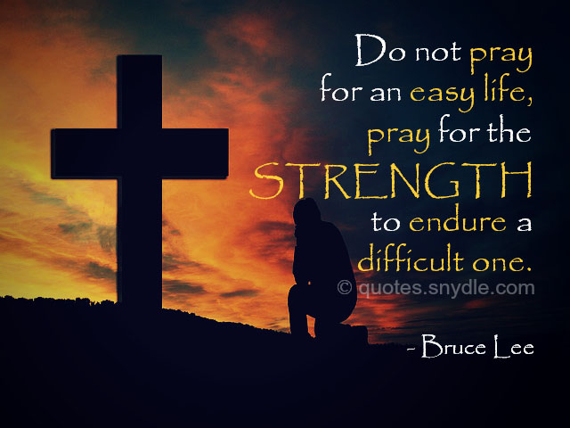 Do Not Pray for an Easy Life Bruce Lee Quote
