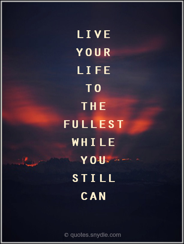 live-your-life-to-the-fullest-quotes-with-picture