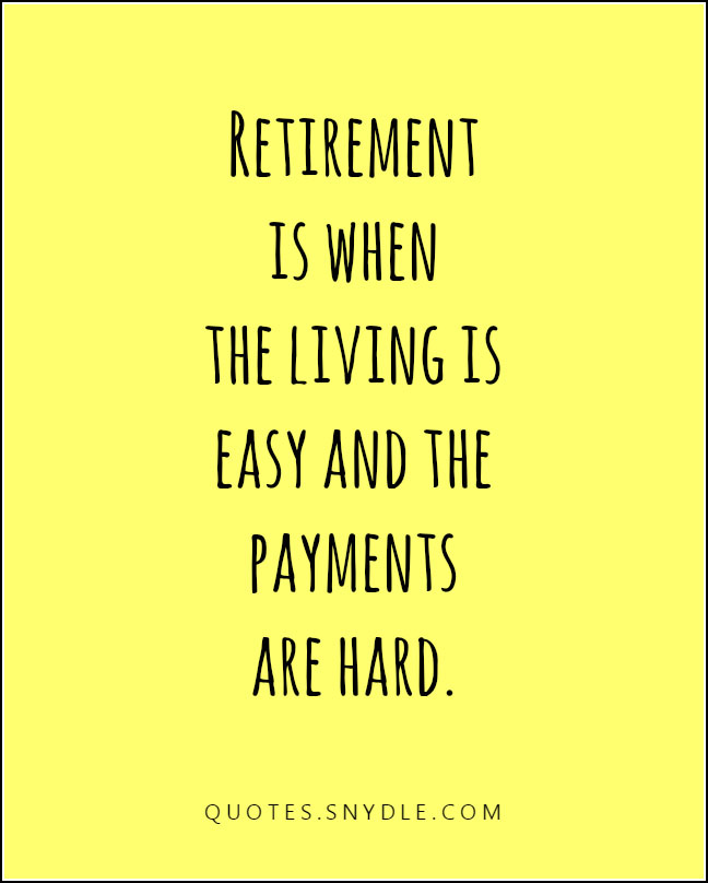 Quotes About Retirement And Time: Funny Retirement Quotes And Sayings With Image